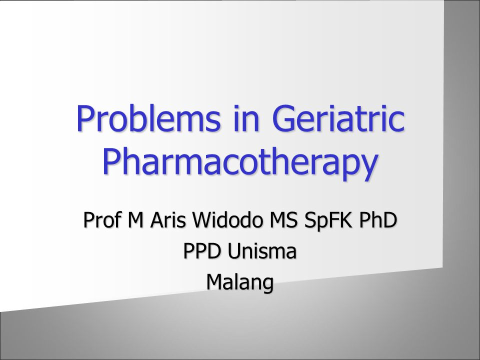 Problems in Geriatric Pharmacotherapy Prof M Aris Widodo MS SpFK PhD PPD Unisma Malang
