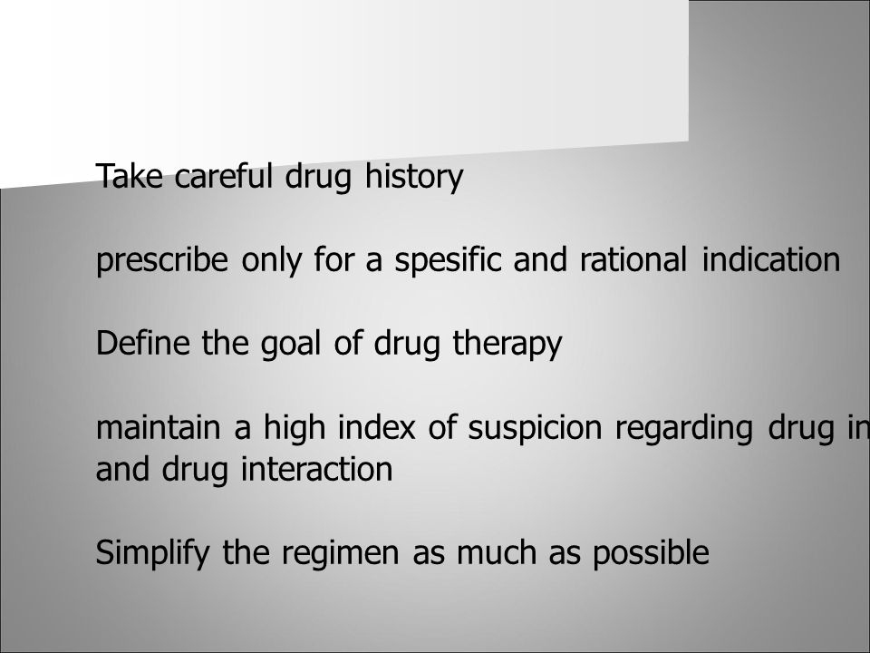 Take careful drug history prescribe only for a spesific and rational indication Define the goal of drug therapy maintain a high index of suspicion reg