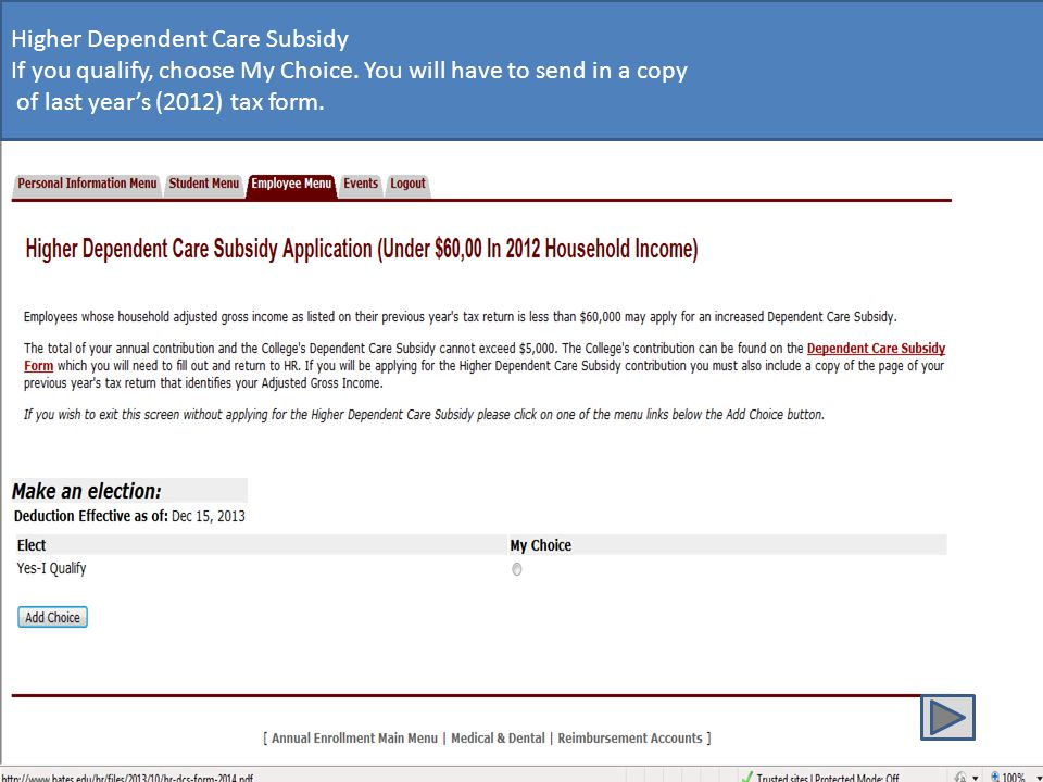 Higher Dependent Care Subsidy If you qualify, choose My Choice. You will have to send in a copy of last years (2012) tax form.
