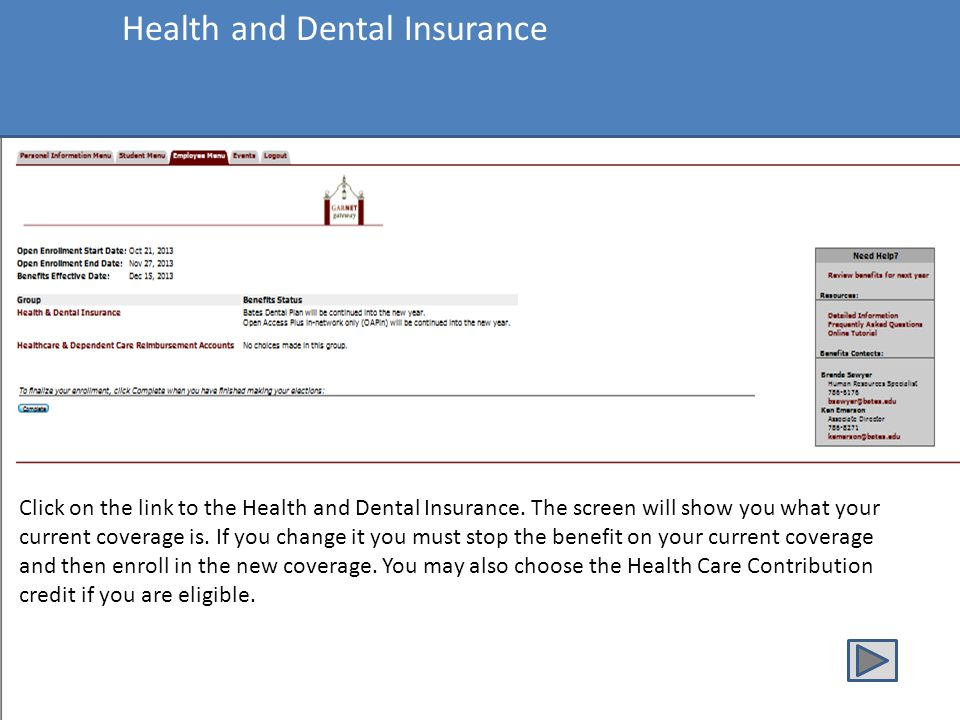 Health and Dental Insurance Click on the link to the Health and Dental Insurance. The screen will show you what your current coverage is. If you chang