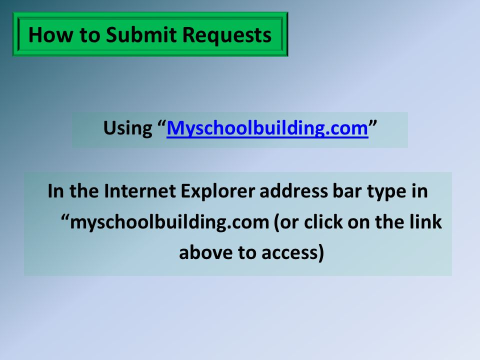 How to Submit Requests Using Myschoolbuilding.comMyschoolbuilding.com In the Internet Explorer address bar type in myschoolbuilding.com (or click on t