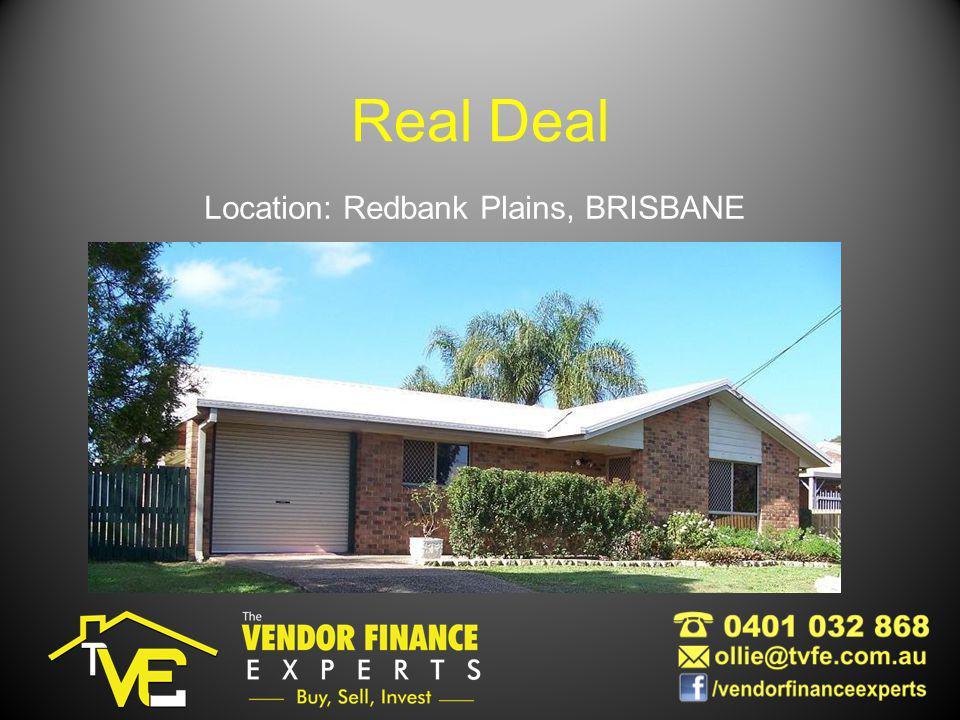 Real Deal Location: Redbank Plains, BRISBANE