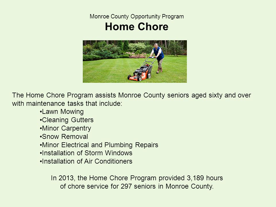 Monroe County Opportunity Program Home Chore The Home Chore Program assists Monroe County seniors aged sixty and over with maintenance tasks that incl