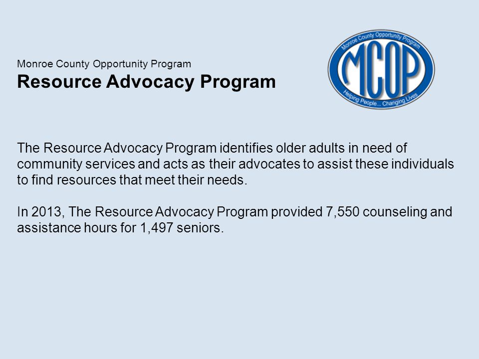 Monroe County Opportunity Program Resource Advocacy Program The Resource Advocacy Program identifies older adults in need of community services and ac