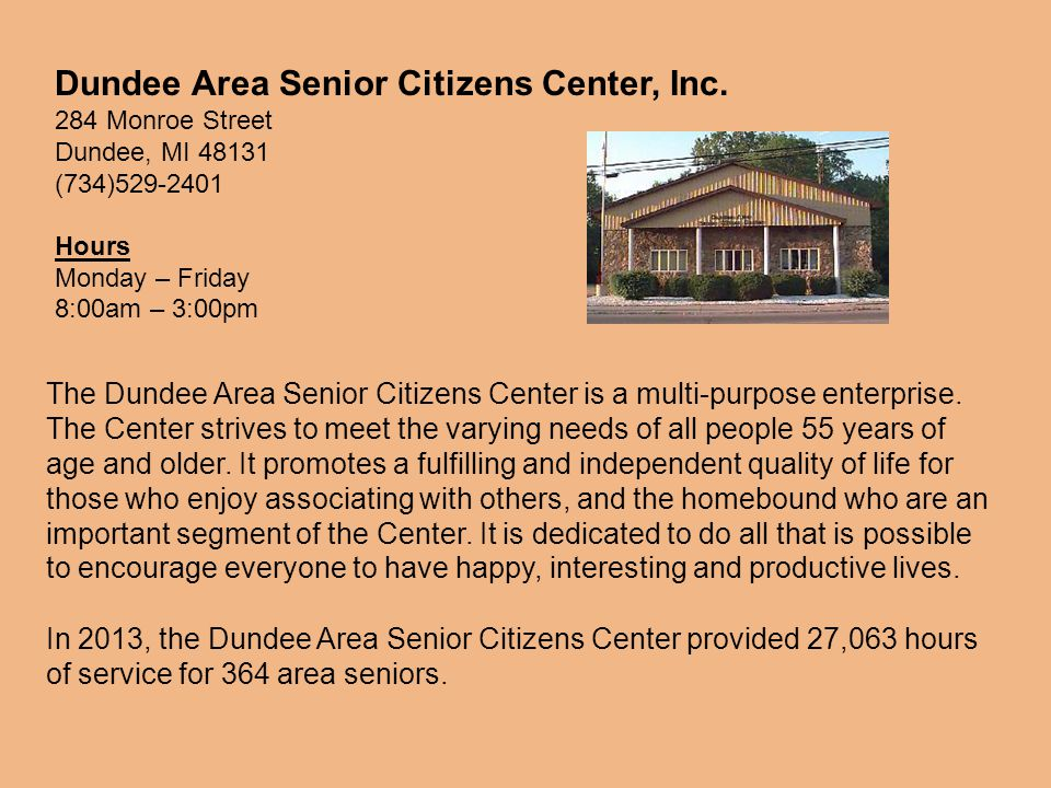 Dundee Area Senior Citizens Center, Inc. 284 Monroe Street Dundee, MI 48131 (734)529-2401 Hours Monday – Friday 8:00am – 3:00pm The Dundee Area Senior
