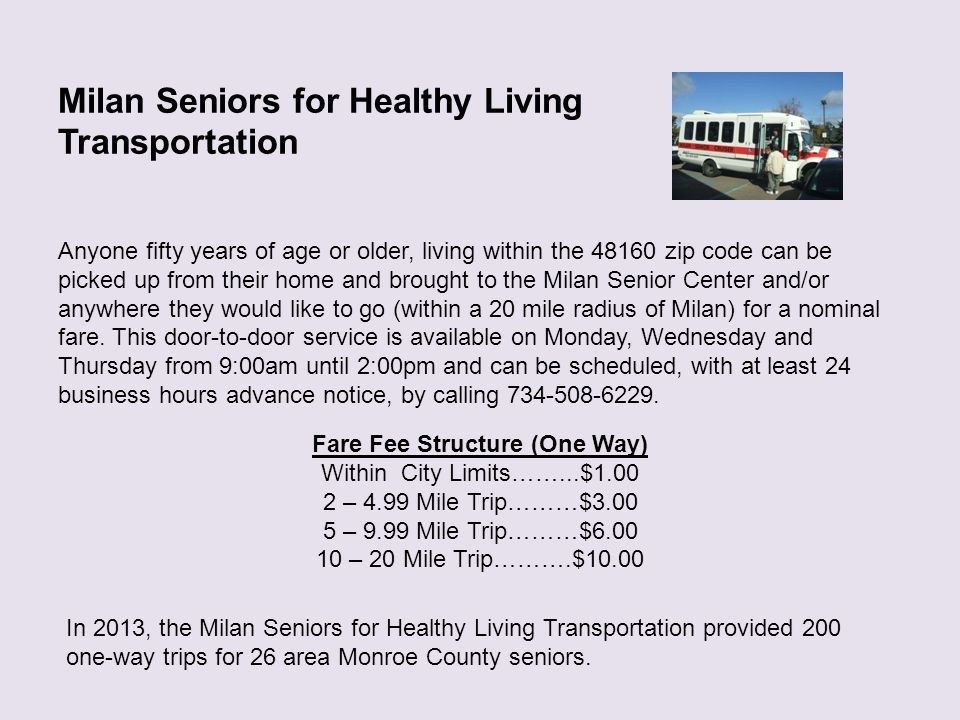 Milan Seniors for Healthy Living Transportation Anyone fifty years of age or older, living within the 48160 zip code can be picked up from their home