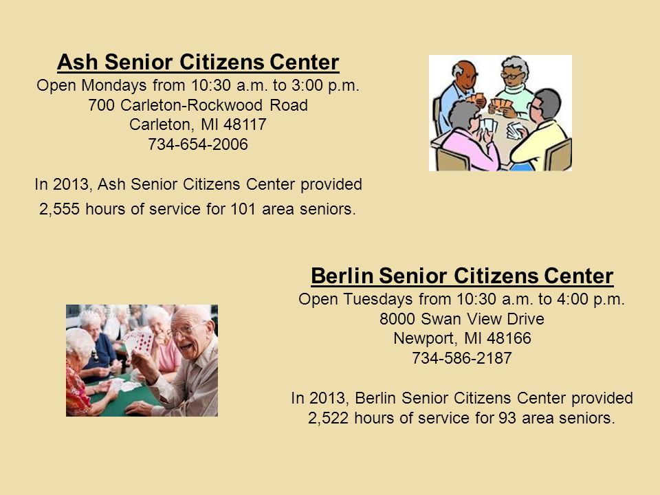 Ash Senior Citizens Center Open Mondays from 10:30 a.m. to 3:00 p.m. 700 Carleton-Rockwood Road Carleton, MI 48117 734-654-2006 In 2013, Ash Senior Ci