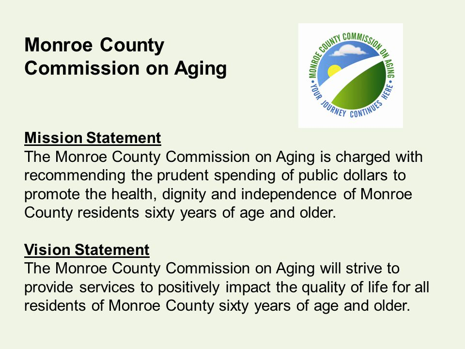Monroe County Commission on Aging Mission Statement The Monroe County Commission on Aging is charged with recommending the prudent spending of public