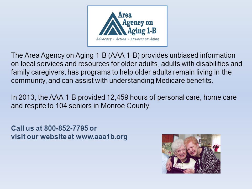 The Area Agency on Aging 1-B (AAA 1-B) provides unbiased information on local services and resources for older adults, adults with disabilities and fa