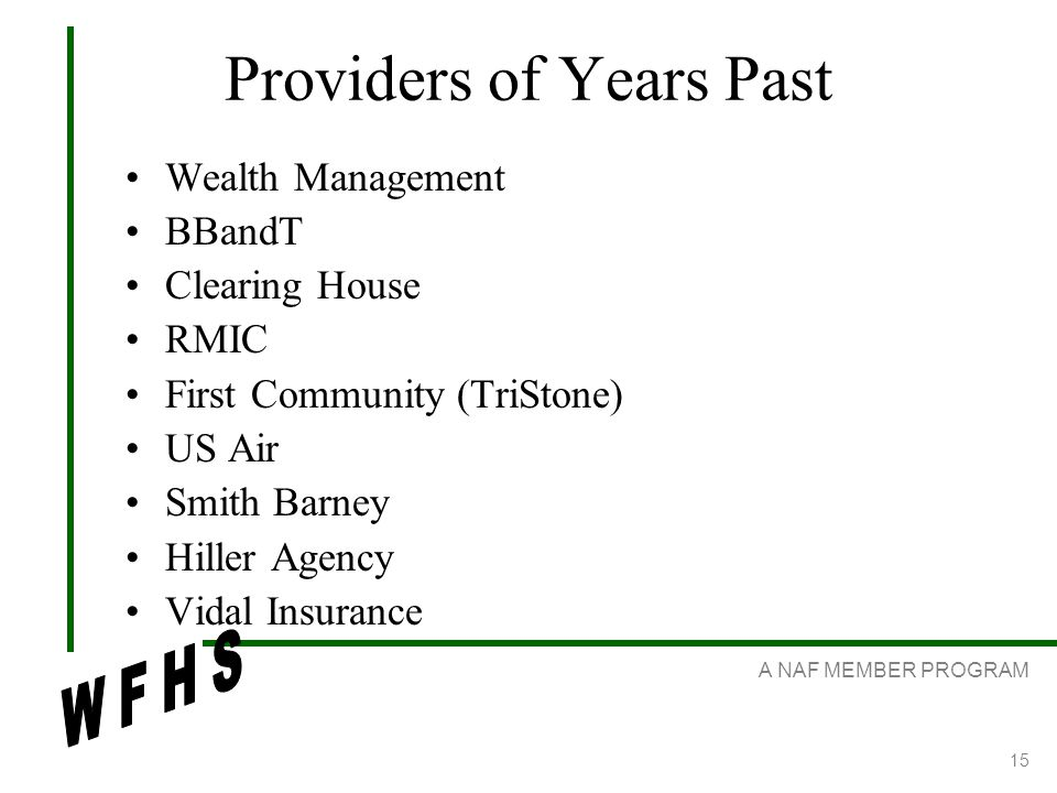 A NAF MEMBER PROGRAM 15 Providers of Years Past Wealth Management BBandT Clearing House RMIC First Community (TriStone) US Air Smith Barney Hiller Agency Vidal Insurance