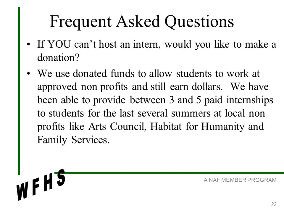 A NAF MEMBER PROGRAM 22 Frequent Asked Questions If YOU cant host an intern, would you like to make a donation.