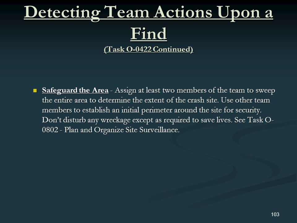Detecting Team Actions Upon a Find (Task O-0422 Continued) Safeguard the Area - Assign at least two members of the team to sweep the entire area to de