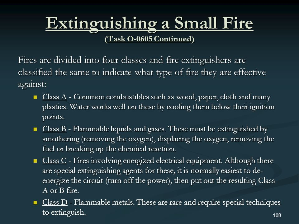 Extinguishing a Small Fire (Task O-0605 Continued) Fires are divided into four classes and fire extinguishers are classified the same to indicate what