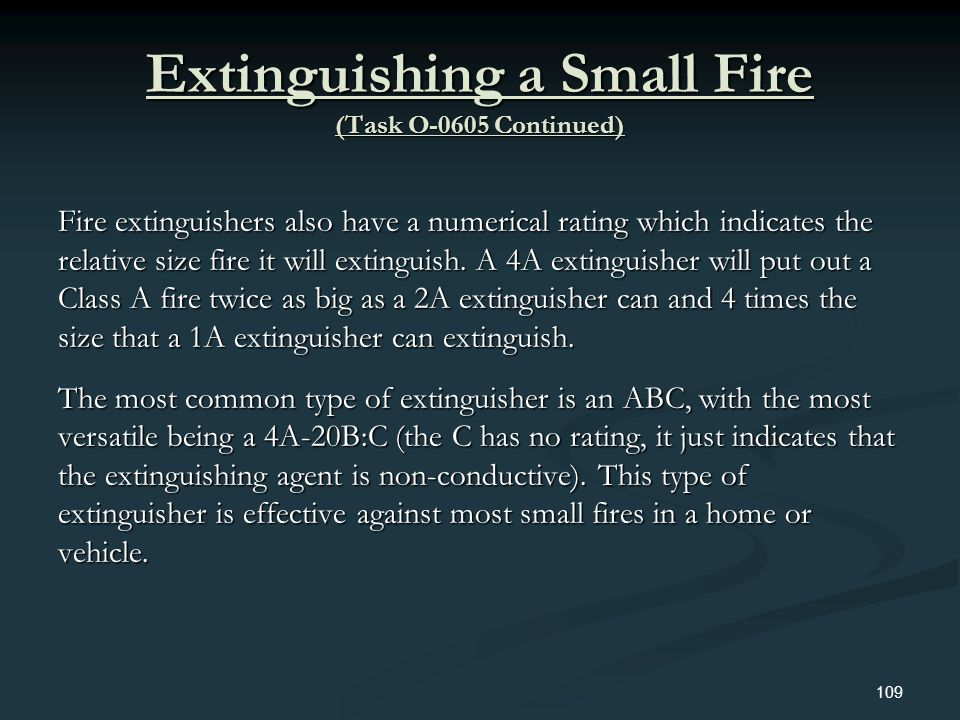 Extinguishing a Small Fire (Task O-0605 Continued) Fire extinguishers also have a numerical rating which indicates the relative size fire it will exti