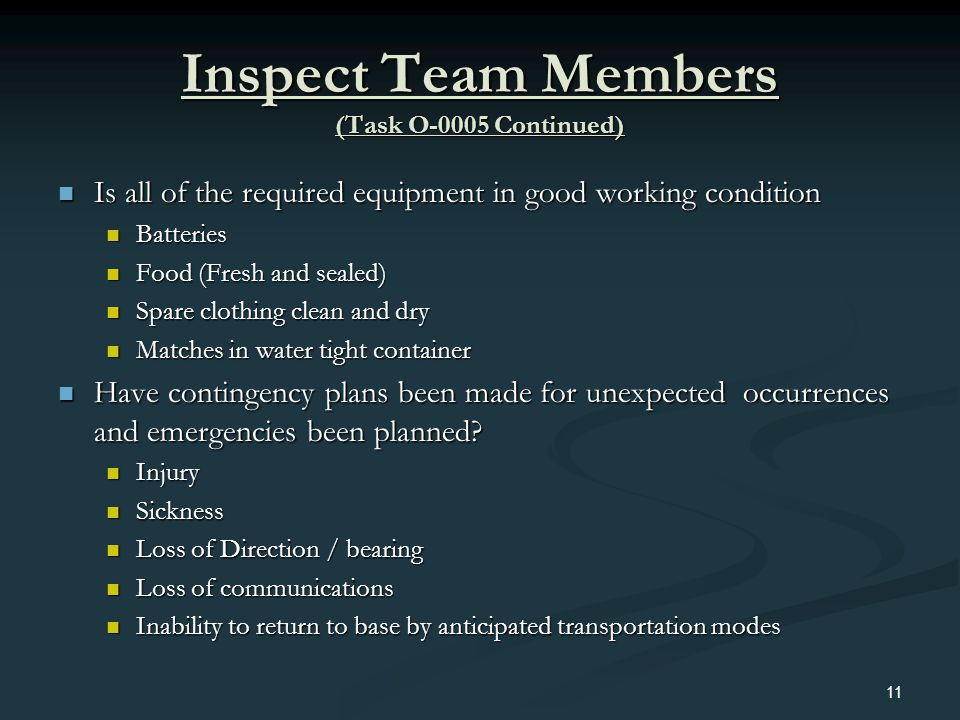 Inspect Team Members (Task O-0005 Continued) Is all of the required equipment in good working condition Is all of the required equipment in good worki