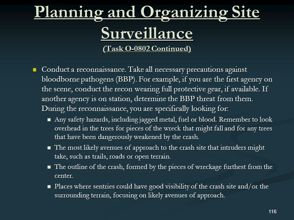 Planning and Organizing Site Surveillance (Task O-0802 Continued) Conduct a reconnaissance. Take all necessary precautions against bloodborne pathogen