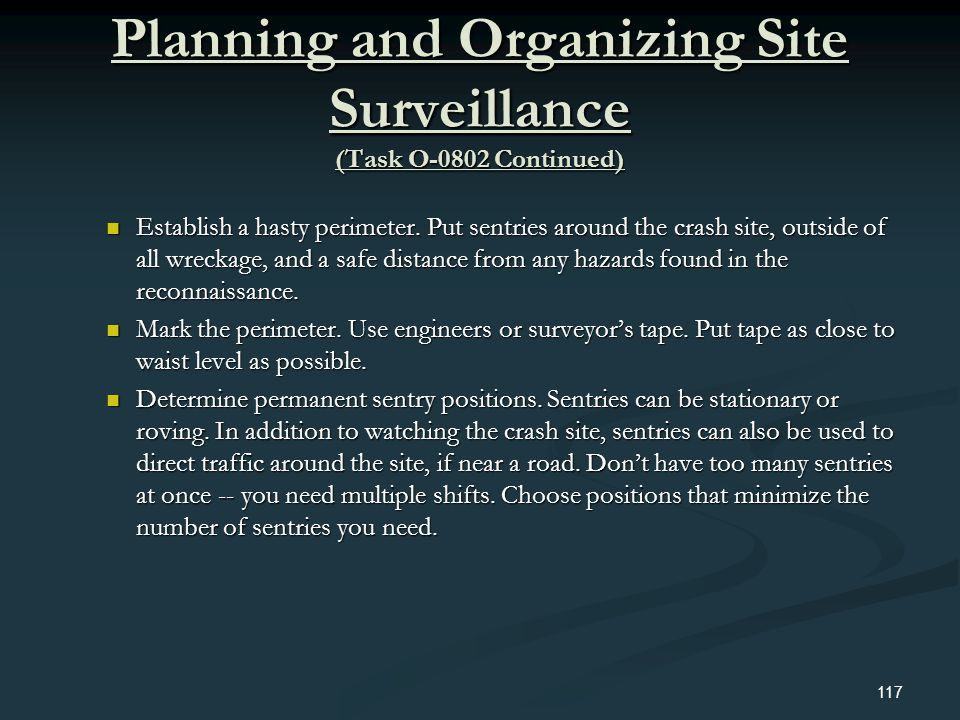 Planning and Organizing Site Surveillance (Task O-0802 Continued) Establish a hasty perimeter. Put sentries around the crash site, outside of all wrec