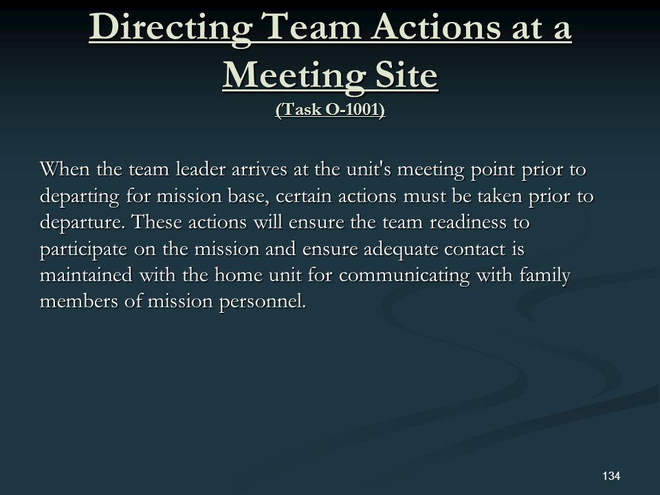 Directing Team Actions at a Meeting Site (Task O-1001) When the team leader arrives at the unit's meeting point prior to departing for mission base, c