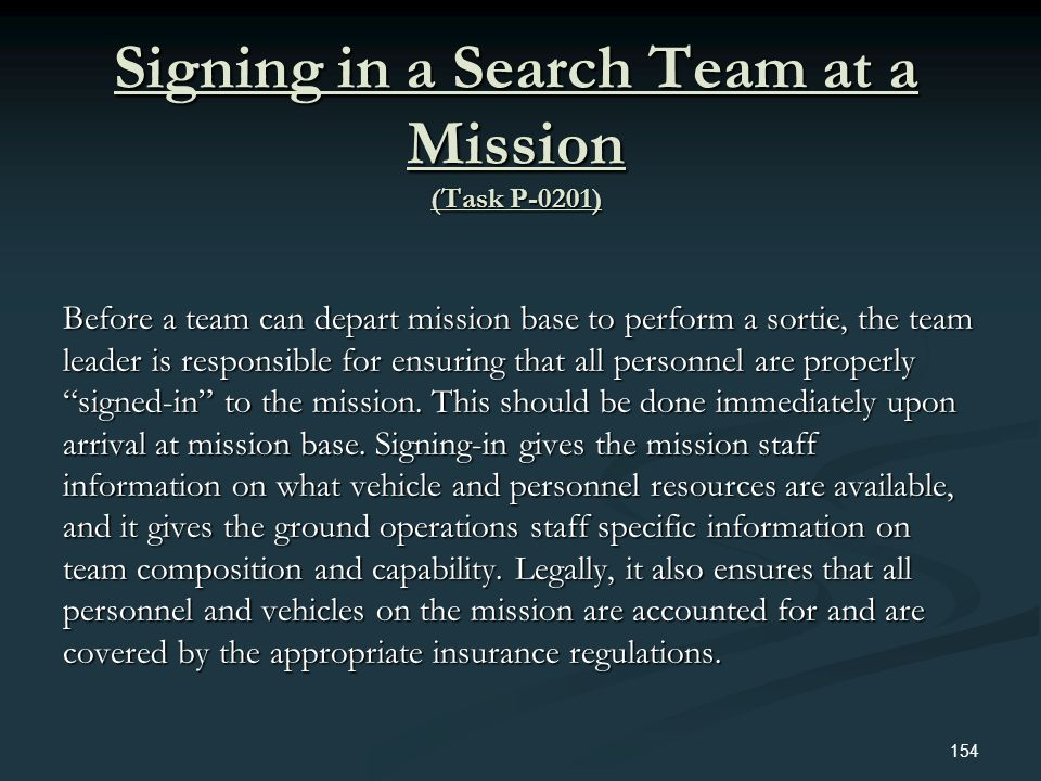 Signing in a Search Team at a Mission (Task P-0201) Before a team can depart mission base to perform a sortie, the team leader is responsible for ensu