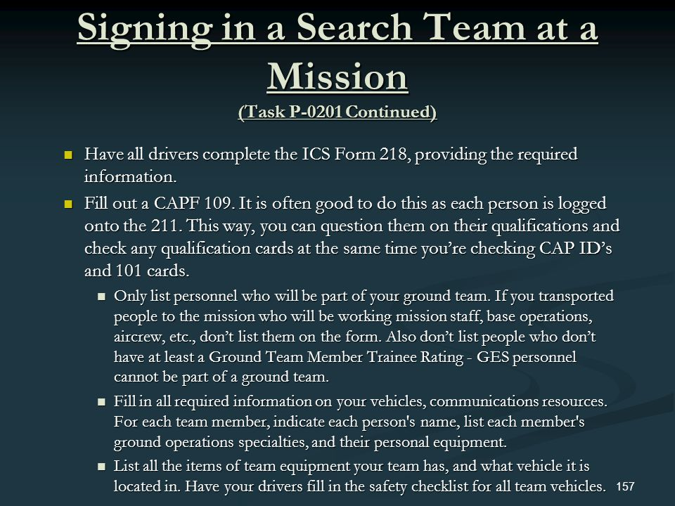 Signing in a Search Team at a Mission (Task P-0201 Continued) Have all drivers complete the ICS Form 218, providing the required information. Have all