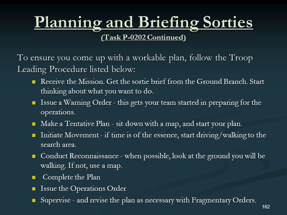 Planning and Briefing Sorties (Task P-0202 Continued) To ensure you come up with a workable plan, follow the Troop Leading Procedure listed below: Rec