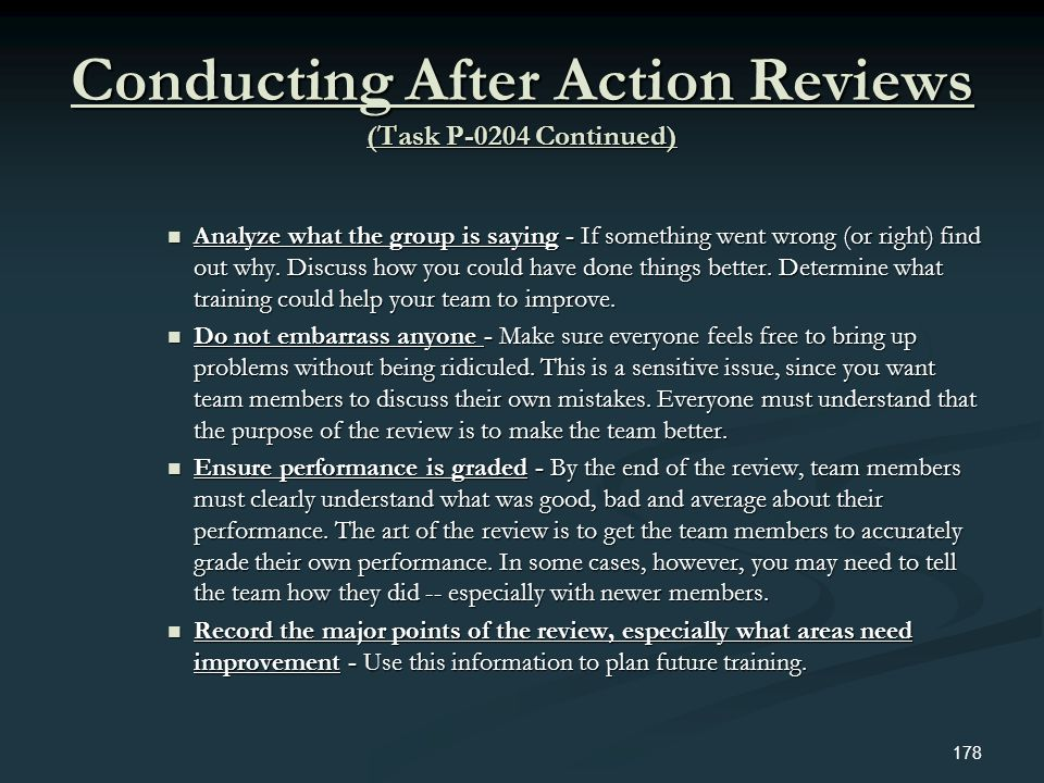 Conducting After Action Reviews (Task P-0204 Continued) Analyze what the group is saying - If something went wrong (or right) find out why. Discuss ho