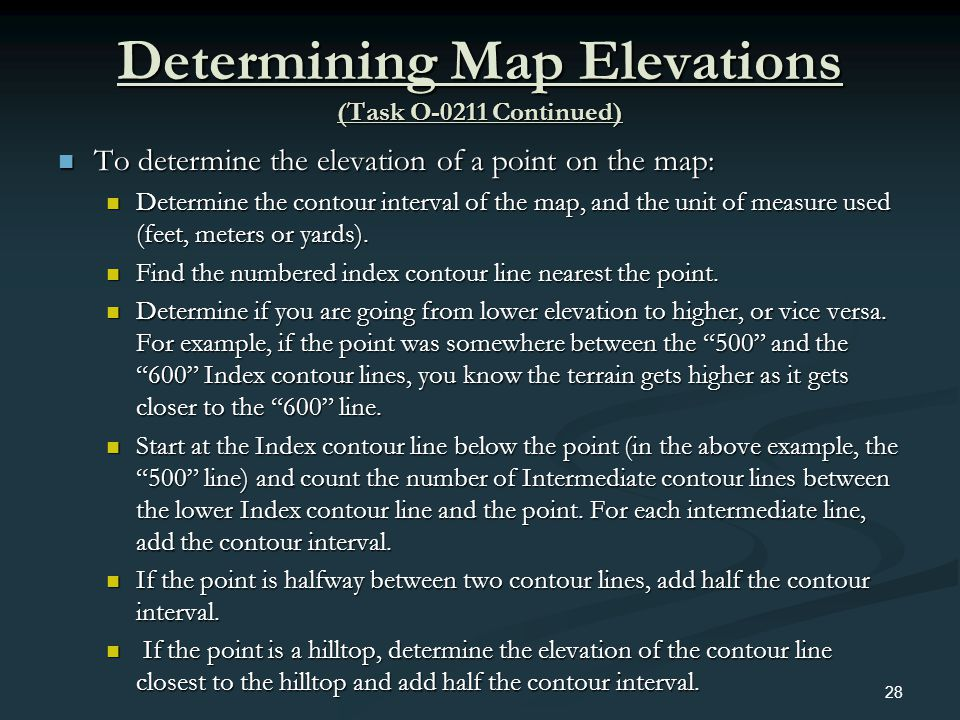 Determining Map Elevations (Task O-0211 Continued) To determine the elevation of a point on the map: To determine the elevation of a point on the map: