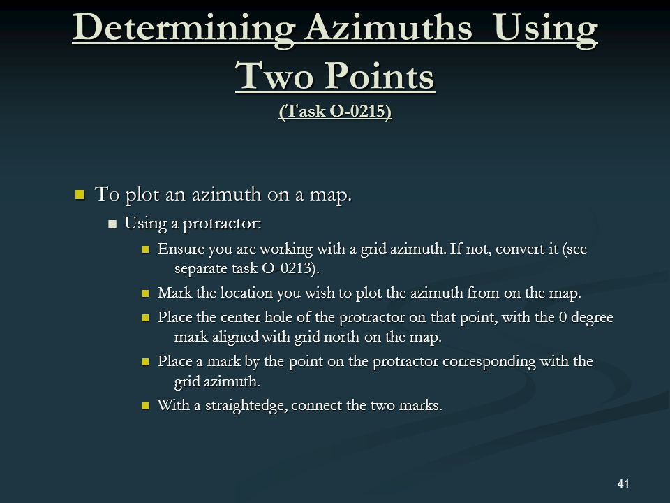 Determining Azimuths Using Two Points (Task O-0215) To plot an azimuth on a map. To plot an azimuth on a map. Using a protractor: Using a protractor: