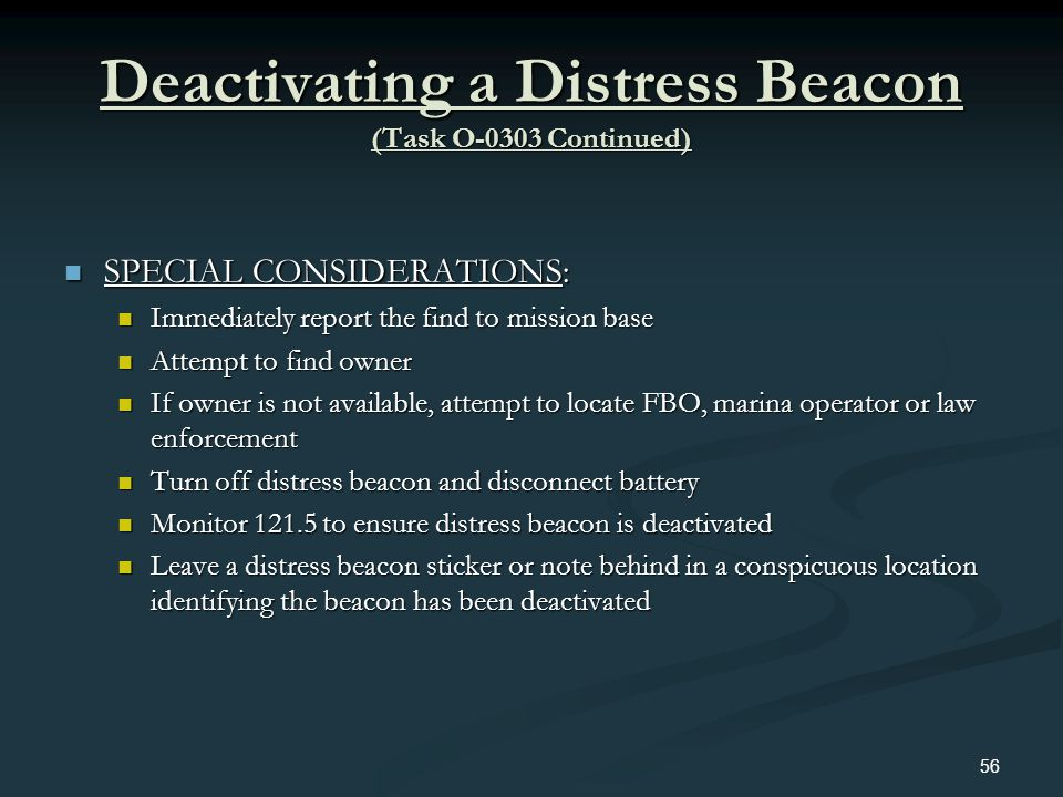 Deactivating a Distress Beacon (Task O-0303 Continued) SPECIAL CONSIDERATIONS: SPECIAL CONSIDERATIONS: Immediately report the find to mission base Imm