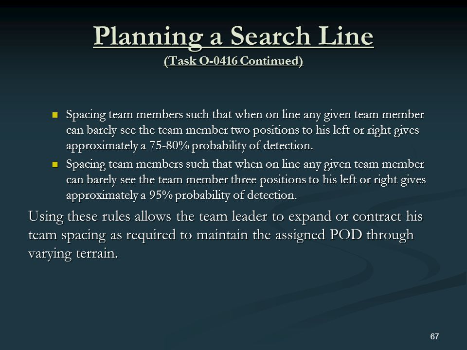 Planning a Search Line (Task O-0416 Continued) Spacing team members such that when on line any given team member can barely see the team member two po