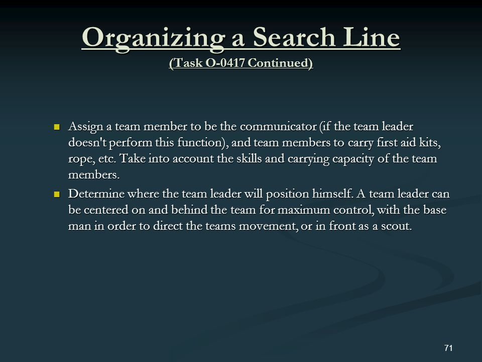 Organizing a Search Line (Task O-0417 Continued) Assign a team member to be the communicator (if the team leader doesn't perform this function), and t