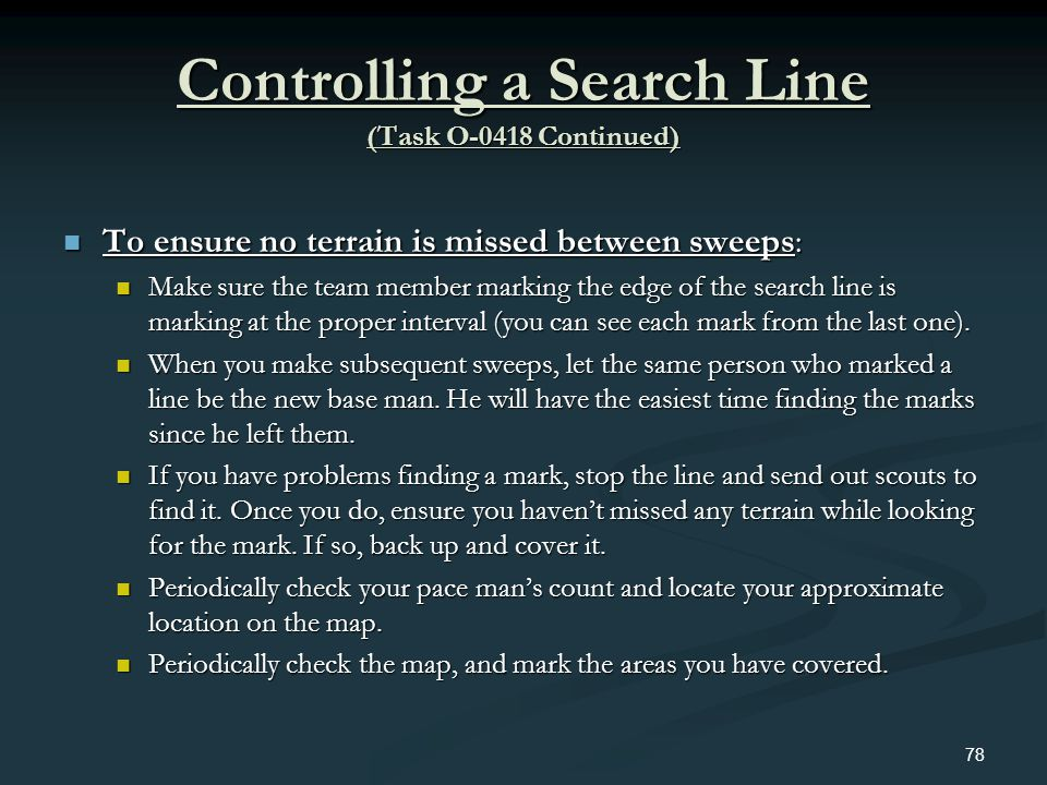 Controlling a Search Line (Task O-0418 Continued) To ensure no terrain is missed between sweeps: To ensure no terrain is missed between sweeps: Make s