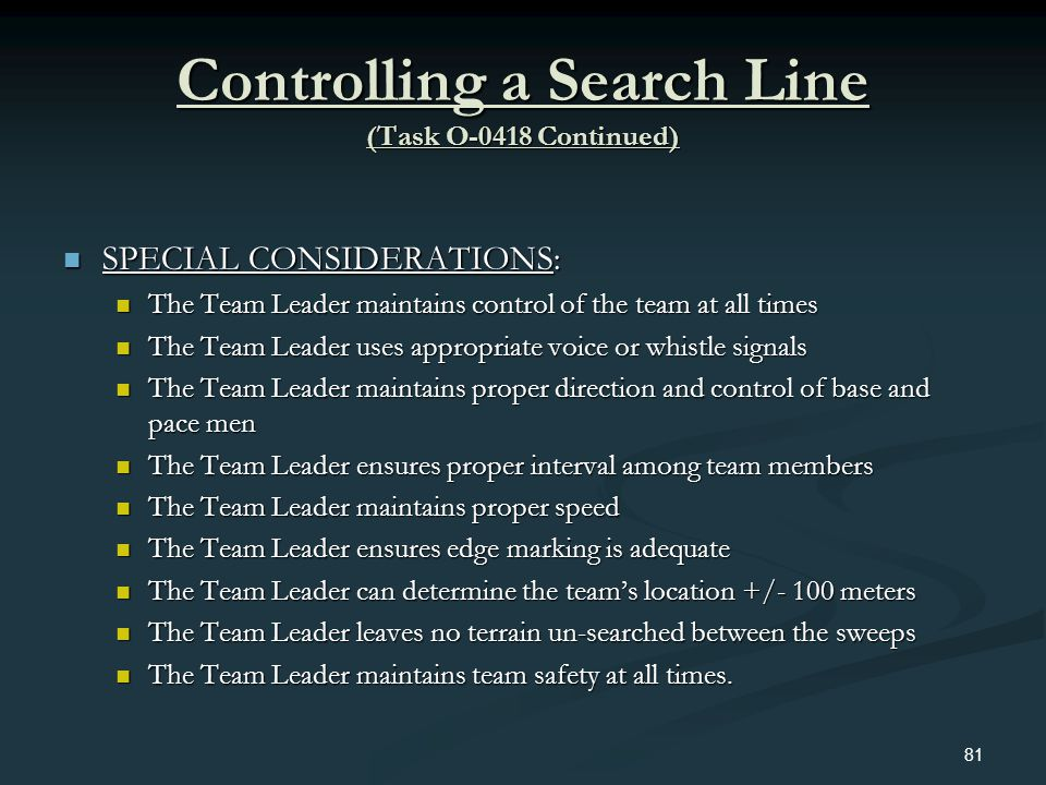 Controlling a Search Line (Task O-0418 Continued) SPECIAL CONSIDERATIONS: SPECIAL CONSIDERATIONS: The Team Leader maintains control of the team at all