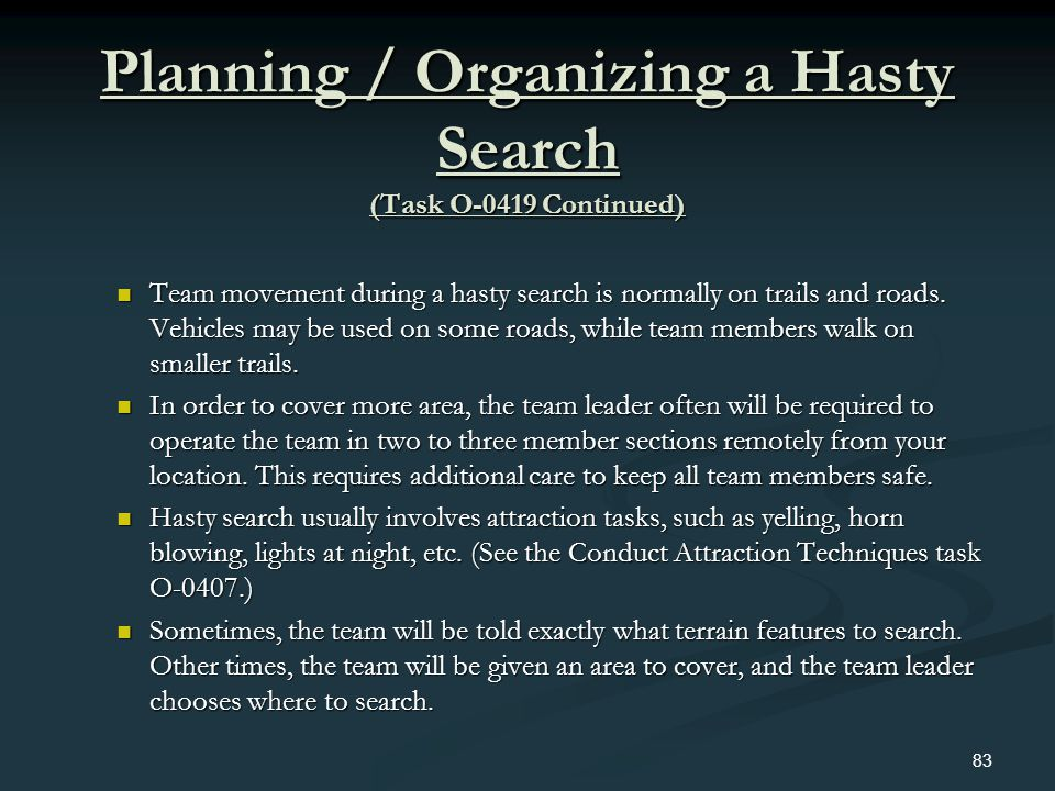 Planning / Organizing a Hasty Search (Task O-0419 Continued) Team movement during a hasty search is normally on trails and roads. Vehicles may be used