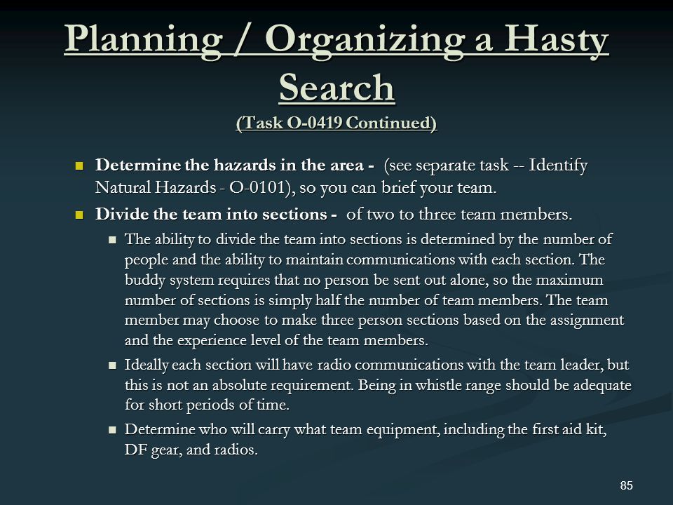 Planning / Organizing a Hasty Search (Task O-0419 Continued) Determine the hazards in the area - (see separate task -- Identify Natural Hazards - O-01