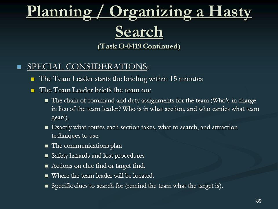 Planning / Organizing a Hasty Search (Task O-0419 Continued) SPECIAL CONSIDERATIONS: SPECIAL CONSIDERATIONS: The Team Leader starts the briefing withi