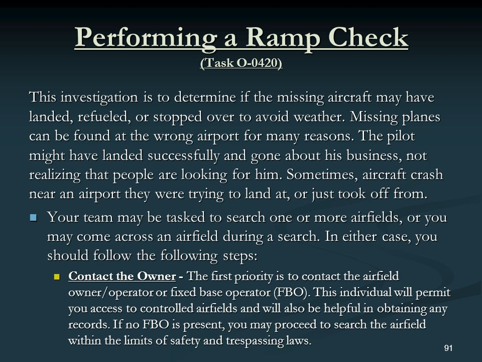 Performing a Ramp Check (Task O-0420) This investigation is to determine if the missing aircraft may have landed, refueled, or stopped over to avoid w