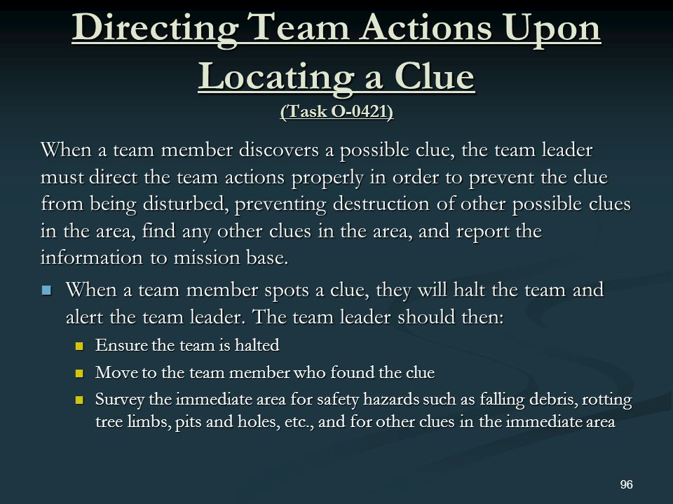 Directing Team Actions Upon Locating a Clue (Task O-0421) When a team member discovers a possible clue, the team leader must direct the team actions p
