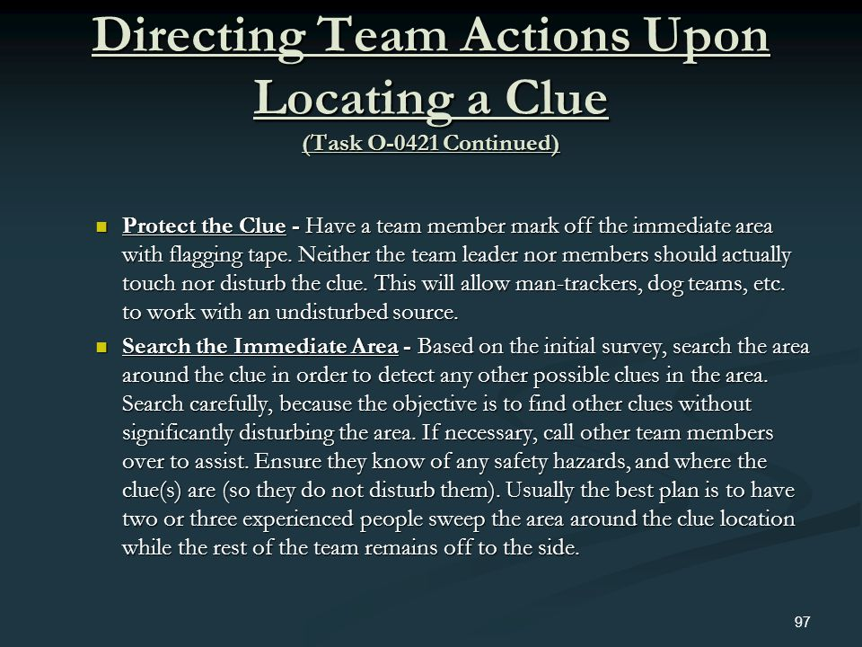 Directing Team Actions Upon Locating a Clue (Task O-0421 Continued) Protect the Clue - Have a team member mark off the immediate area with flagging ta