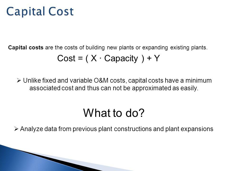 Capital costs are the costs of building new plants or expanding existing plants.