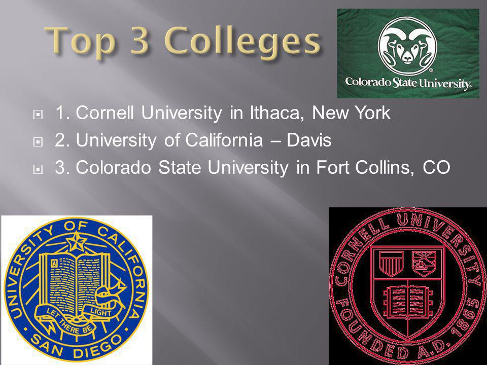 1. Cornell University in Ithaca, New York 2. University of California – Davis 3. Colorado State University in Fort Collins, CO