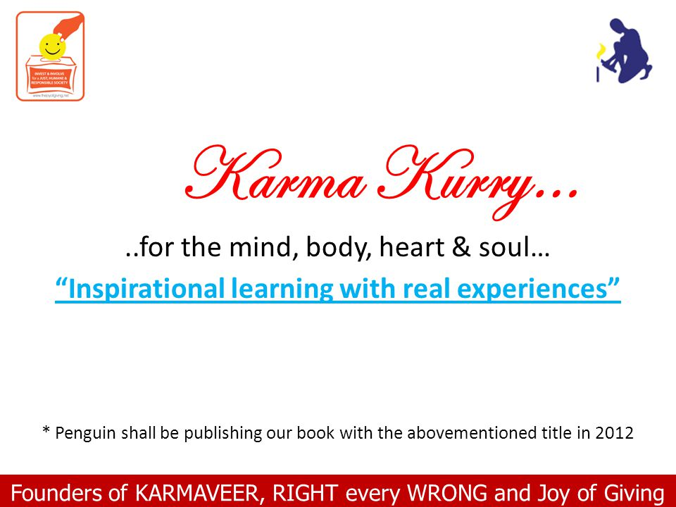 Founders of KARMAVEER, RIGHT every WRONG and Joy of Giving Karma Kurry…..for the mind, body, heart & soul… Inspirational learning with real experience