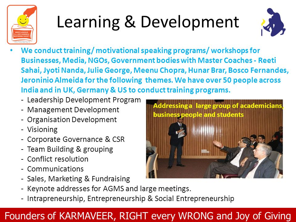 Founders of KARMAVEER, RIGHT every WRONG and Joy of Giving Learning & Development We conduct training/ motivational speaking programs/ workshops for B
