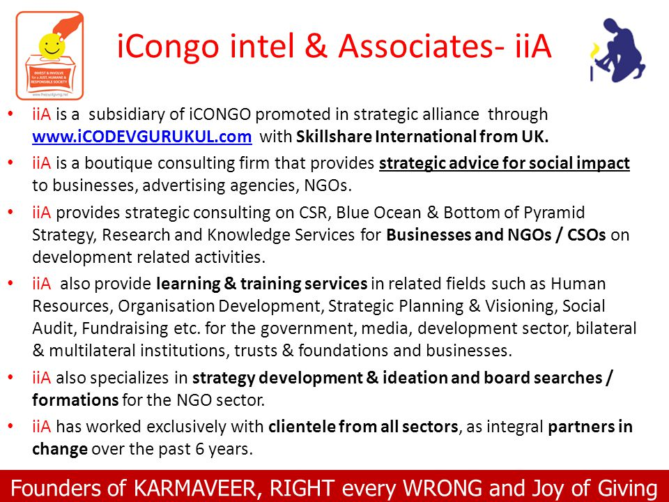 Founders of KARMAVEER, RIGHT every WRONG and Joy of Giving iCongo intel & Associates- iiA iiA is a subsidiary of iCONGO promoted in strategic alliance