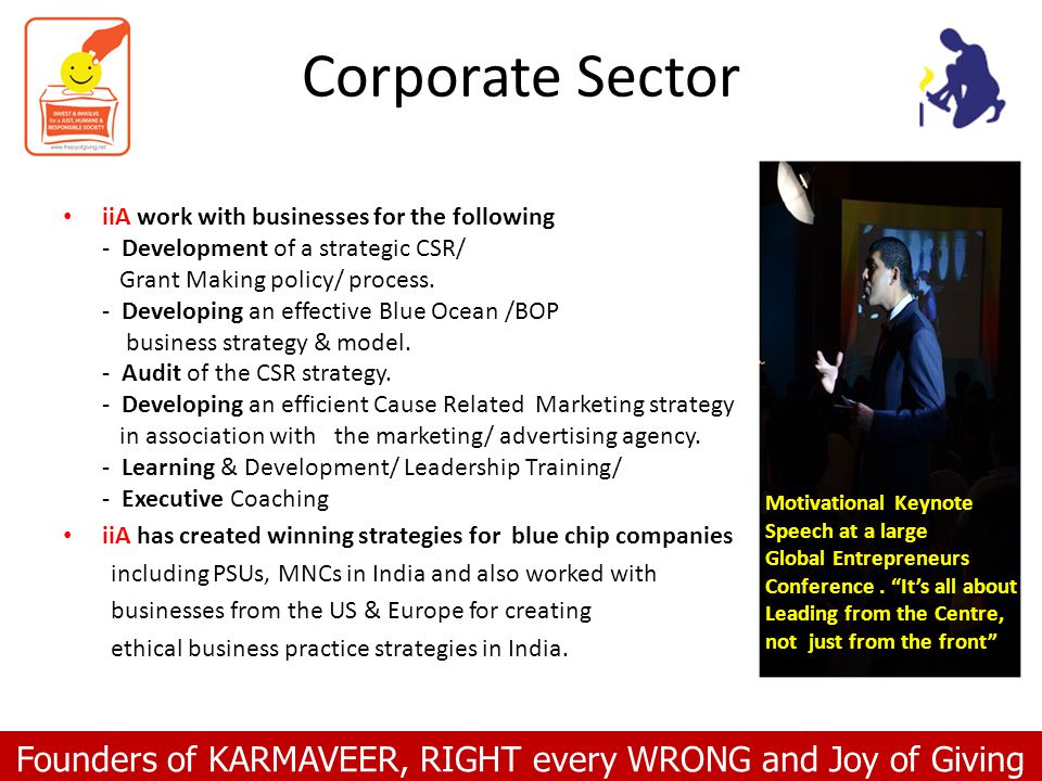 Founders of KARMAVEER, RIGHT every WRONG and Joy of Giving Corporate Sector iiA work with businesses for the following - Development of a strategic CS