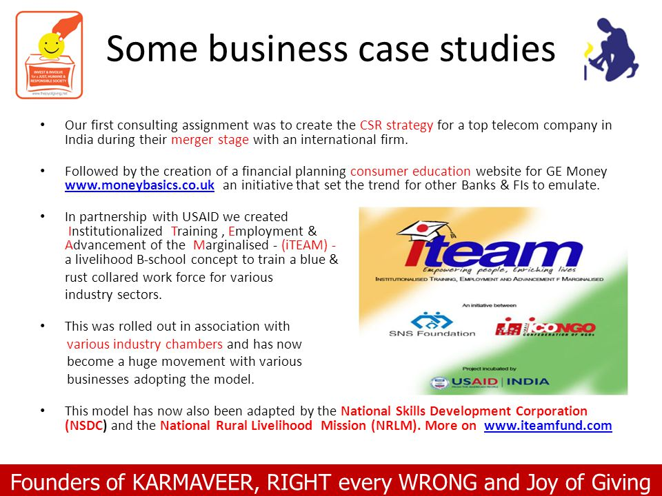 Founders of KARMAVEER, RIGHT every WRONG and Joy of Giving Some business case studies Our first consulting assignment was to create the CSR strategy f