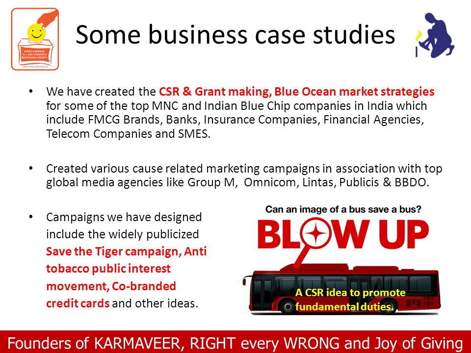 Founders of KARMAVEER, RIGHT every WRONG and Joy of Giving Some business case studies We have created the CSR & Grant making, Blue Ocean market strate
