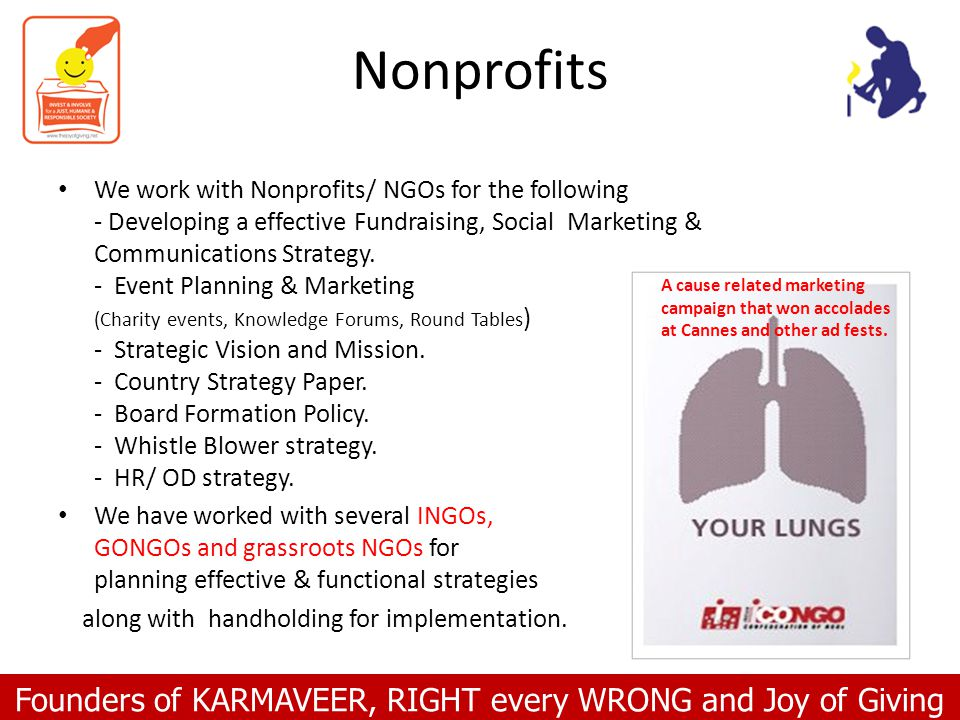 Founders of KARMAVEER, RIGHT every WRONG and Joy of Giving Nonprofits We work with Nonprofits/ NGOs for the following - Developing a effective Fundrai