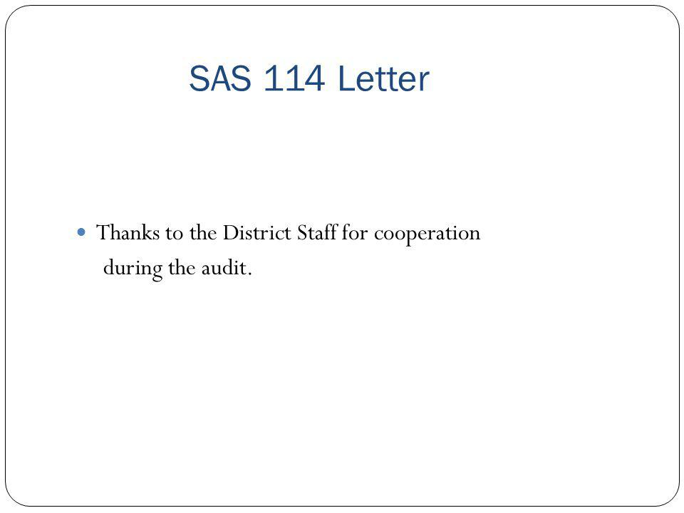 SAS 114 Letter Thanks to the District Staff for cooperation during the audit.