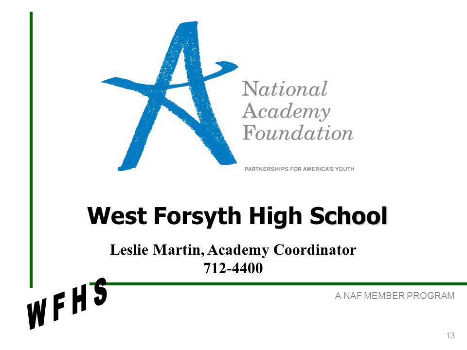 A NAF MEMBER PROGRAM 13 chool West Forsyth High School Leslie Martin, Academy Coordinator 712-4400
